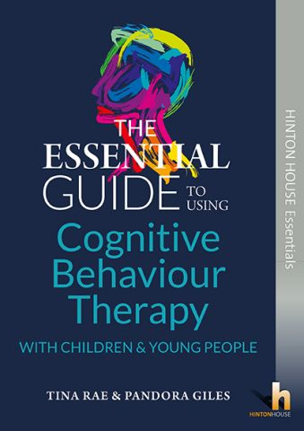The Essential Guide to Using Cognitive behaviour Therapy (CBT) with Children & Young People