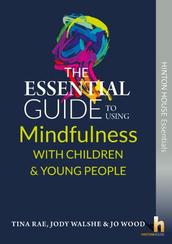 The Essential Guide to Using Mindfulness with Children & Young People