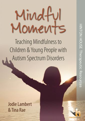 Mindful Moments Teaching Mindfulness to Children & Young People with Autism Spectrum Disorders